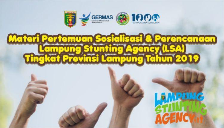 Materi Pertemuan Sosialisasi Dan Perencanaan Lampung Stunting Agency (LSA) Tingkat Provinsi Lampung Tahun 2019
