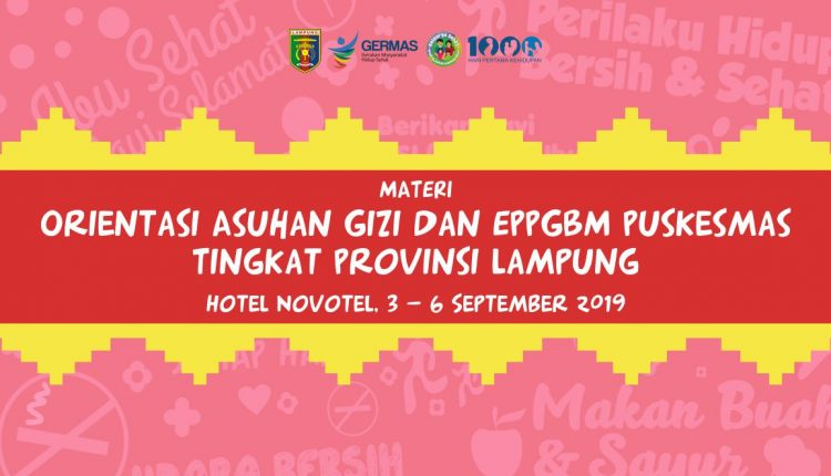 Materi Kegiatan Orientasi Asuhan Gizi Dan EPPGBM Puskesmas Tingkat Provinsi Lampung